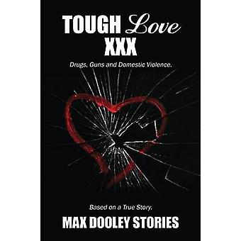 Tough Love XXX Drugs Guns and Domestic Violence. Based on a True Story. by Dooley & Max