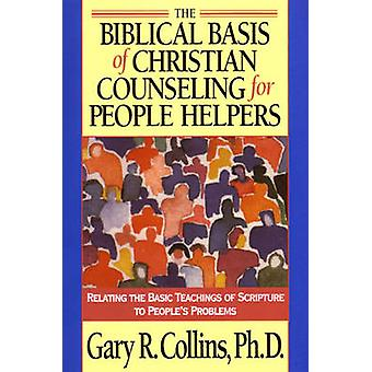 The Biblical Basis of Christian Counseling for People Helpers by Collins & Gary R.