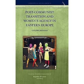 PostCommunist Transition and Womens Agency in Eastern Europe by Simmons & Cynthia