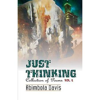 Just Thinking Collection of Poems. Volume II by Davis & Abimbola Mosobalaje