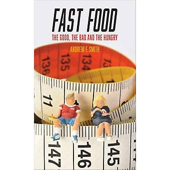 Fast Food  The Good the Bad and the Hungry by Andrew F Smith