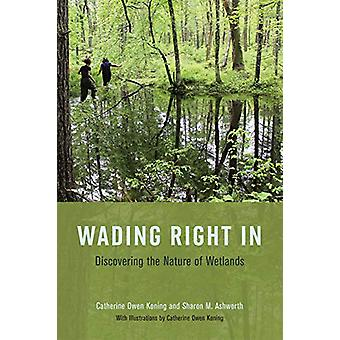Wading Right in - Discovering the Nature of Wetlands by Catherine Owen