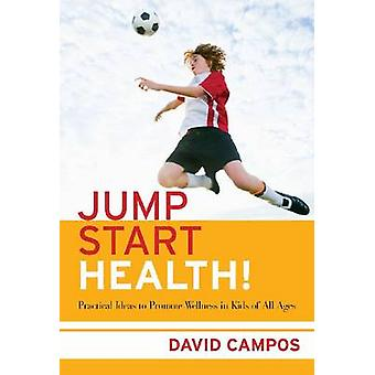 Jump Start Health! - Practical Ideas to Promote Wellness in Kids of Al