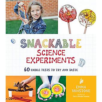 Snackable Science Experiments - 60 Edible Tests to Try and Taste by Em
