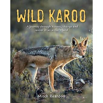 Wild Karoo - A Journey Through History - Change and Revival In An Anci