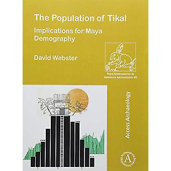 The Population of Tikal - Implications for Maya Demography by David We