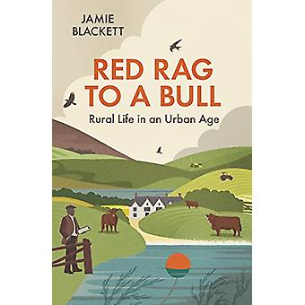 Red Rag to a Bull - Rural Life in an Urban Age by Jamie Blackett - 978