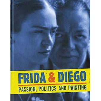 Frida & Diego - Passion - Politics and Painting by Dot Tuer - 978