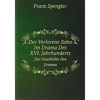Der Verlorene Sohn Im Drama Des XVI. Jahrhunderts by Spengler Franz -