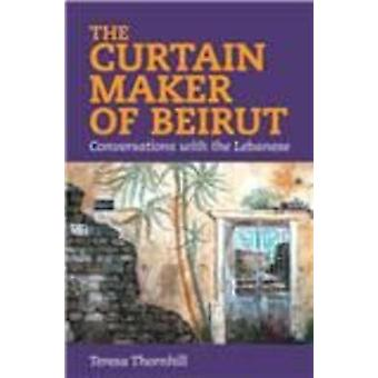 The Curtain Maker of Beirut - Conversations with the Lebanese by Teres