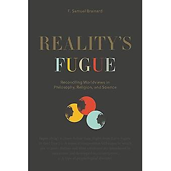 Reality's Fugue: Reconciling� Worldviews in Philosophy, Religion, and Science