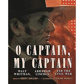 O Captain - My Captain - Walt Whitman - Abraham Lincoln - and the Civi