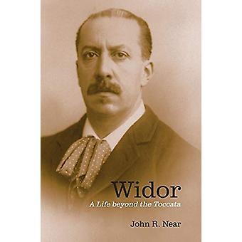 Widor - A Life beyond the Toccata by John R. Near - 9781580469593 Book