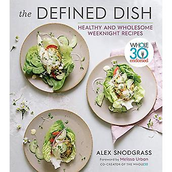 Gedefinieerde Dish Wholesome Weeknights - Whole30 Onderschreven - 100 Real Food R