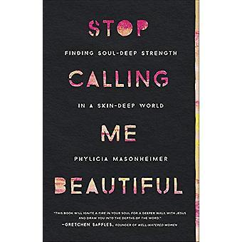 Smettila di chiamarmi bella - Trovare la forza profonda dell'anima in un profondo pelle