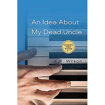 An Idea About My Dead Uncle by K R Wilson - 9781771834513 Book