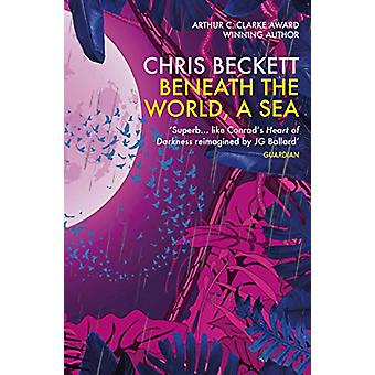 Beneath the World - a Sea by Chris Beckett - 9781786491572 Book
