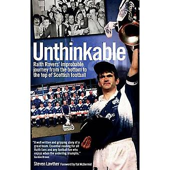 Unthinkable! - Raith Rovers' Improbable Journey from the Bottom to the