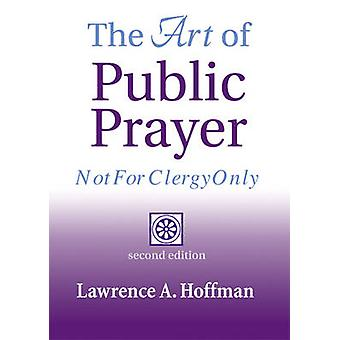 The Art of Public Prayer  Not for Clergy Only by Rabbi Lawrence A Hoffman