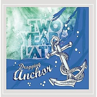 Two Years Later - Dropping Anchor [CD] USA import