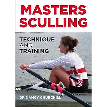 Masters Sculling  Technique and Training by Nancy Churchill