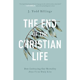The End of the Christian Life by Billings & J. Todd