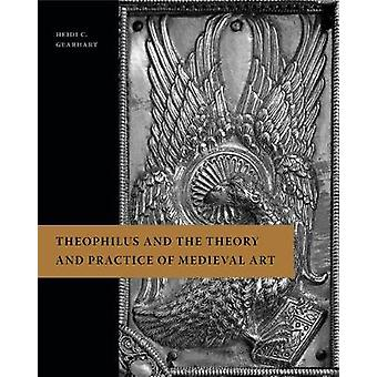 Theophilus and the Theory and Practice of Medieval Art by Heidi C Gea