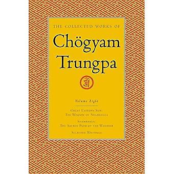 The Collected Works of Chogyam Trungpa: Great Eastern Sun, Shambhala, Selected Writings v. 8