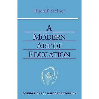 A Modern Art of Education by Steiner & Rudolf