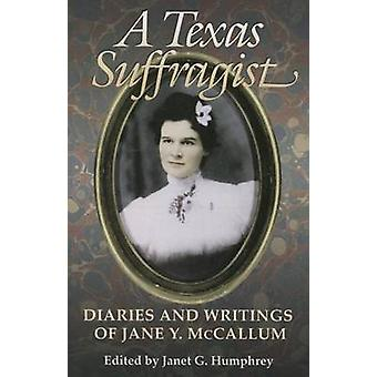 A Texas Suffragist - Diaries and Writings of Jane Y. Mccallum by Janet