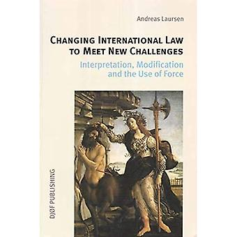 Changing International Law to Meet New Challenges Interpretation, Modification and the Use o...