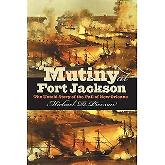 Meuterei im Fort Jackson: The Untold Story of the Fall of New Orleans (Bürgerkrieg Amerika)