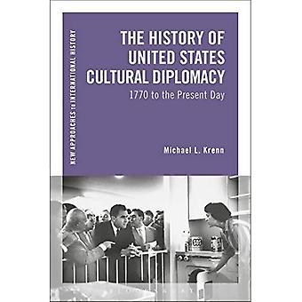 Die Geschichte der Vereinigten Staaten kulturelle Diplomatie: 1770 bis zum heutigen Tag (neue Ansätze zur internationalen Geschichte)