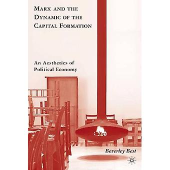 Marx and the Dynamic of the Capital Formation An Aesthetics of Political Economy by Best & Beverley