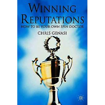 Winning Reputations How to Be Your Own Spin Doctor by Genasi & Chris