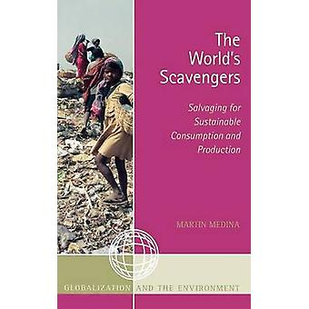 Worlds Scavengers Salvaging for Sustainable Consumption and Production by Medina & Martin