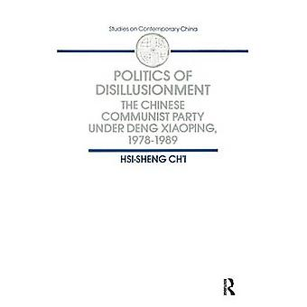 Politics of Disillusionment Chinese Communist Party Under Deng Xiaoping 197889  Chinese Communist Party Under Deng Xiaoping 197889 by Chi & HsiSheng