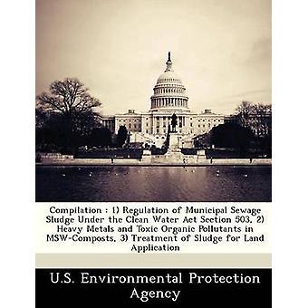 Compilación 1 Reglamento de lodos de las aguas residuales municipales agua potable ley Sección 503 2 metales pesados y contaminantes orgánicos tóxicos en MSWComposts 3 tratamiento de lodos para el uso de la tierra por la Agencia de protección ambiental