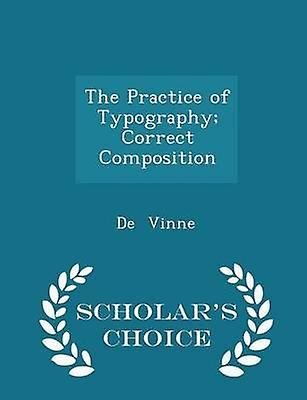 The Practice of Typography Correct Composition  Scholars Choice Edition by Vinne & De