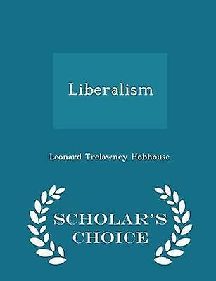 Liberalism  Scholars Choice Edition by Hobhouse & Leonard Trelawney