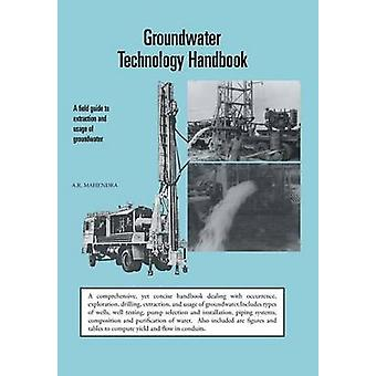 Groundwater Technology Handbook A Field Guide to Extraction and Usage of Groundwater by Mahendra & A. R.