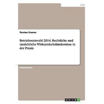 Betriebsratswahl 2014. Rechtliche und tatschliche Wirksamkeitshindernisse i der praksis av Gramm & Torsten