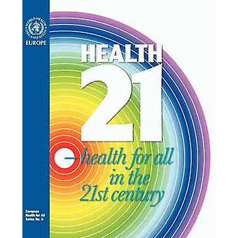 Health21 Health for All in the 21st Century. The Health for All Policy Framework for the WHO European Region by WHO