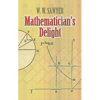 Mathematician's Delight by W. W. Sawyer - 9780486462400 Book
