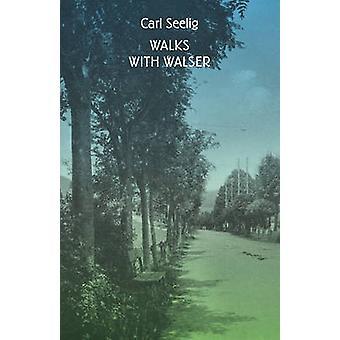 Walks with Walser by Carl Seelig - Anne Posten - 9780811221399 Book
