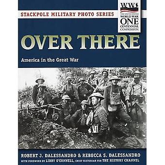 Over There - America in the Great War by Rebecca S. Dalessandro - Robe