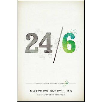 24/6 - A Prescription for a Healthier - Happier Life by Matthew Sleeth