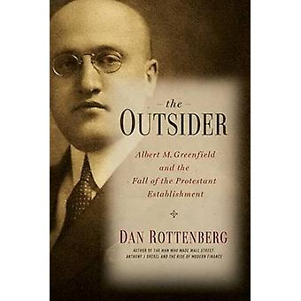 The Outsider - Albert M. Greenfield and the Fall of the Protestant Est