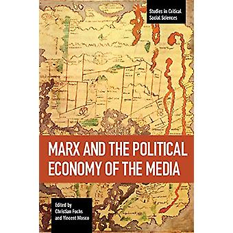 Marx And The Political Economy Of The Media - Studies in Critical Soci
