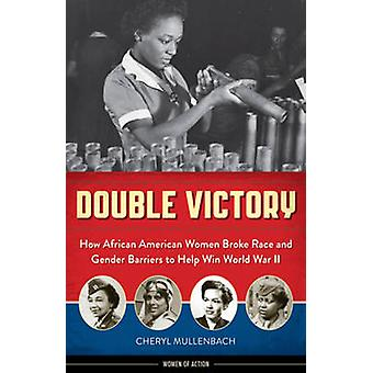 Double Victory - How African American Women Broke Race and Gender Barr